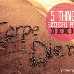 5 Things Successful People Do Before 8 AM